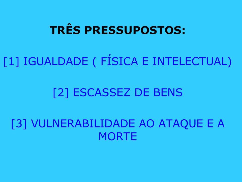 [1] IGUALDADE ( FÍSICA E INTELECTUAL) [2] ESCASSEZ DE BENS